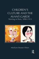 Children's Culture and the Avant-Garde Painting in Paris, 1890-1915 by Marilynn (Texas State University, USA) Strasser Olson