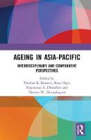Ageing in Asia-Pacific Interdisciplinary and Comparative Perspectives by Thomas R. (York University, Canada) Klassen