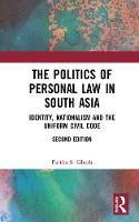 The Politics of Personal Law in South Asia Identity, Nationalism and the Uniform Civil Code by Partha S. Ghosh