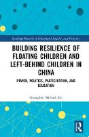 Building resilience of floating children and left-behind children in China Power, politics, participation, and education by Guanglun Michael Mu