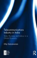 Telecommunications Industry in India State, Business and Labour in a Global Economy by Dilip (University of Cyprus) Subramanian