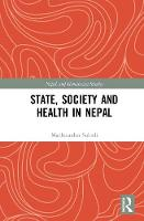 State, Society and Health in Nepal by Madhusudan (Professor, Department of Sociology, Tribhuvan University, Nepal) Subedi