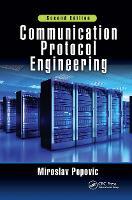 Communication Protocol Engineering, Second Edition by Miroslav (University of Novi Sad, Serbia) Popovic