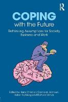 Coping with the Future Rethinking Assumptions for Society, Business and Work by Hans Christian (University of Agder, Norway) Garmann Johnsen