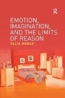 Emotion, Imagination, and the Limits of Reason by Talia (Western Sydney University, Australia) Morag