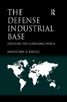 The Defense Industrial Base Strategies for a Changing World by Nayantara D. Hensel