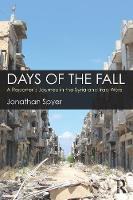 Days of the Fall A Reporter's Journey in the Syria and Iraq Wars by Jonathan Spyer