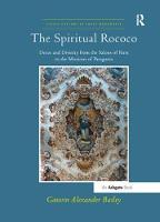 The Spiritual Rococo Decor and Divinity from the Salons of Paris to the Missions of Patagonia by Gauvin Alexander Bailey