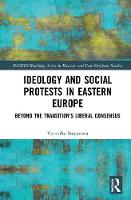Ideology and Social Protests in Eastern Europe Beyond the Transition's Liberal Consensus by Veronika Stoyanova