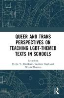 Queer and trans perspectives on teaching LGBT-themed texts in schools by Mollie V. Blackburn