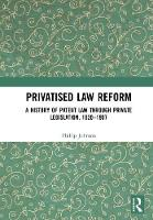 Privatised Law Reform: A History of Patent Law through Private Legislation, 1620-1907 by Phillip Johnson
