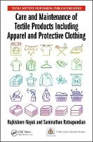 Care and Maintenance of Textile Products Including Apparel and Protective Clothing by Rajkishore (RMIT University, Vietnam) Nayak, Saminathan (Ethiopian Institute of Textile and Fashion Technology (E Ratnapandian