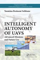 Intelligent Autonomy of UAVs Advanced Missions and Future Use by Yasmina (Universite d'Evry, France) Bestaoui Sebbane