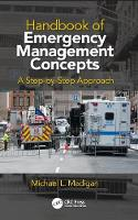 Handbook of Emergency Management Concepts A Step-by-Step Approach by Michael L. (Master Instructor, Dept. of Homeland Security, United States Army; (CBRN) School, Fort Leonard Wood, MO) Madigan