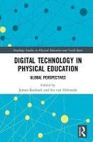 Digital Technology in Physical Education Global Perspectives by Jeroen (Windesheim University of Applied Sciences, Netherlands) Koekoek
