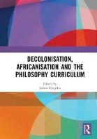 Decolonisation, Africanisation and the Philosophy Curriculum by Edwin (University of the Witwatersrand, South Africa) Etieyibo