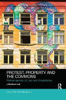 Protest, Property and the Commons Performances of Law and Resistance by Lucy (University of Sussex, UK) Finchett-Maddock