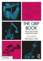 The Grip Book The Studio Grip's Essential Guide by Michael (Key Grip, Hollywood, CA) Uva