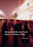 Shopping Malls and Public Space in Modern China by Nicholas Jewell