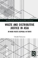 Waste and Distributive Justice in Asia In-Ward Waste Disposal in Tokyo by Takashi Nakazawa