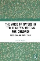 The Voice of Nature in Ted Hughes's Writing for Children Correcting Culture's Error by Lorraine Kerslake
