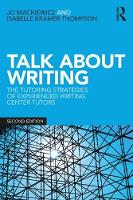 Talk about Writing The Tutoring Strategies of Experienced Writing Center Tutors by Jo (Iowa State University, USA) Mackiewicz, Isabelle (Auburn University, USA) Thompson