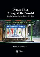 Drugs That Changed the World How Therapeutic Agents Shaped Our Lives by Irwin W. (University of California, San Diego, USA) Sherman
