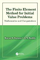 The Finite Element Method for Initial Value Problems Mathematics and Computations by University of Kansas, J. N. (Texas A&M University, College Station, USA) Reddy