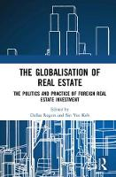 The Globalisation of Real Estate The Politics and Practice of Foreign Real Estate Investment by Dr. Dallas Rogers
