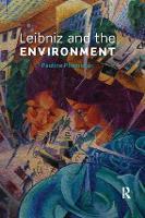 Leibniz and the Environment by Pauline (University of Edinburgh, UK) Phemister
