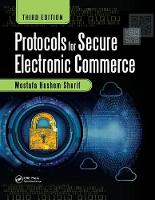 Protocols for Secure Electronic Commerce, Third Edition by Mostafa Hashem (AT&T, Middletown, New Jersey, USA) Sherif