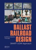 Ballast Railroad Design: SMART-UOW Approach by Buddhima Indraratna, Trung Ngo