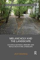 Melancholy and the Landscape Locating Sadness, Memory and Reflection in the Landscape by Jacky Dr. (Lincoln University, New Zealand) Bowring