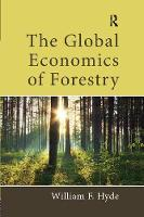 The Global Economics of Forestry by William F. (Retired Professor of Natural Resource Economics) Hyde