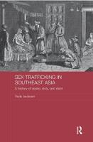 Sex Trafficking in Southeast Asia A History of Desire, Duty, and Debt by Trude Jacobsen