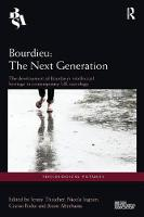 Bourdieu: The Next Generation The Development of Bourdieu's Intellectual Heritage in Contemporary UK Sociology by Jenny (University of East London, UK) Thatcher