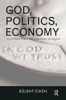 God, Politics, Economy Social Theory and the Paradoxes of Religion by Bulent (Lancaster University, UK) Diken