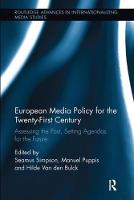 European Media Policy for the Twenty-First Century Assessing the Past, Setting Agendas for the Future by Seamus (University of Salford, UK) Simpson