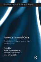 Iceland's Financial Crisis The Politics of Blame, Protest, and Reconstruction by Valur (University of Iceland Iceland) Ingimundarson