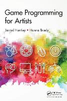 Game Programming for Artists by Jarryd Huntley, Hanna Brady