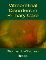 Vitreoretinal Disorders in Primary Care by Thomas H. (St Thomas Hospital, Lambeth Palace Road, London, SE1 7FH, UK) Williamson
