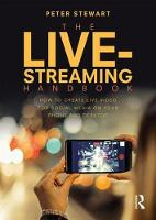 The Live-Streaming Handbook How to create live video for social media on your phone and desktop by Peter (South East Today, BBC Regional Broadcasting Centre, Surrey, UK) Stewart