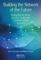 Building the Network of the Future Getting Smarter, Faster, and More Flexible with a Software Centric Approach by Gretchen Venditto