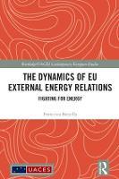 The Dynamics of EU External Energy Relations Fighting for Energy by Francesca Batzella