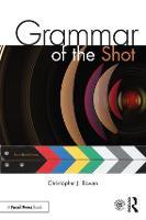Grammar of the Shot by Christopher J. Bowen, Roy Thompson