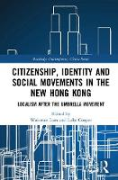Citizenship, Identity and Social Movements in the New Hong Kong Localism after the Umbrella Movement by Wai-man (The Open University of Hong Kong, Hong Kong) Lam
