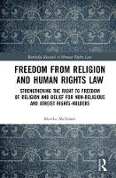Freedom from Religion and Human Rights Law Freedom from Religion and Human Rights Law: Strengthening the Right to Freedom of Religion and Belief for Non-Religious and Atheist Rights-Holders by Marika McAdam