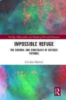 Impossible Refuge The Control and Constraint of Refugee Futures by Georgina (University of Newcastle, Australia) Ramsay