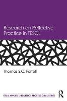 Research on Reflective Practice in TESOL A Review and Appraisal by Thomas S. C. Farrell