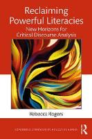 Reclaiming Powerful Literacies New Horizons for Critical Discourse Analysis by Rebecca (University of Missouri-St. Louis, USA) Rogers